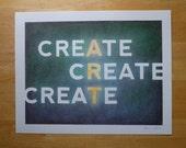 Create Create Create - 11x14 Archival Digital Art Print