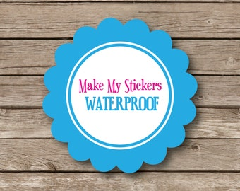 Add ON OPTION Make your stickers waterproof