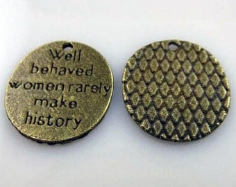 Well Behaved Women Rarely Make History Charm Lot of 6 Circle Round Tag
