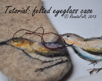 Tutorial pattern (PDF) in ENGLISH ----- Felted eyeglass case with wool paint and handstitch. Bird