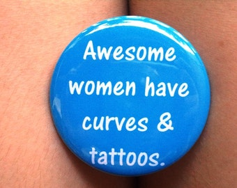 Awesome Women Have Tattoos Pinback Button/Badge or Magnet 5.7cm