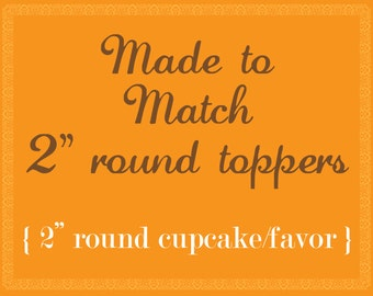 Made To Match 2'' Round Cupcake topper or Party favor