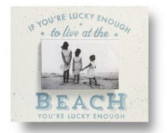 If You're Lucky Enough to be at the Beach 4 x 6 Photo Frame