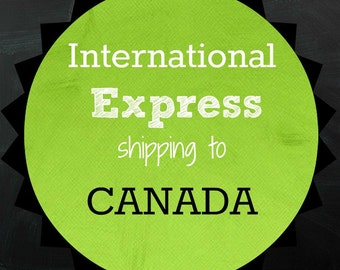 EXPRESS SHIPPING to Canada!