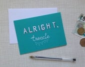 Alright Treacle -  Hand Drawn Type Card