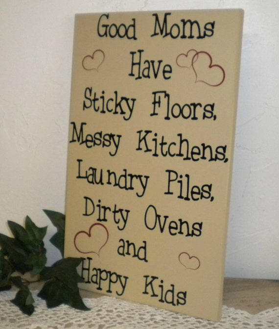 Messy Kitchen Floor: Good Moms Have Sticky Floors Messy Kitchens Laundry Piles