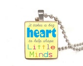 Scrabble Tile Necklace- It Takes a Big Heart to Help Shape Little Minds, Teacher's Gift- Free Necklace Chain Included
