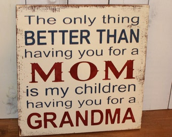 MOM/GRANDMA Sign/The Only Thing Better Than Having You For A Mom/Great Gift/Red/Ivory/Blue