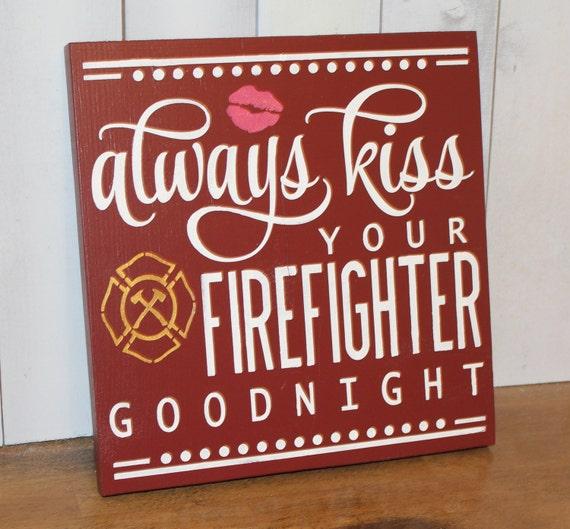 Always KISS Your FIREFIGHTER Goodnight Cute Sign Fireman