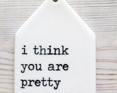 porcelain tag screen printed text i think you are pretty wonderful.