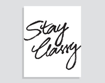 Stay Classy // Brush Handwriting Typographic Print // Black & White
