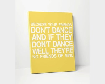 Safety Dance Stretched Canvas Poster Print Inspired by Song Lyrics, If Your Friends Dont Dance Words & Letters