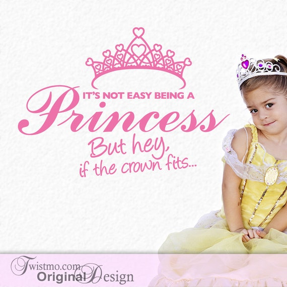 Princess Crown Wall Decor, Wall Decal Sticker, Nursery Princess Decor, It's Not Easy Being a Princess But Hey If the Crown Fits (00167)