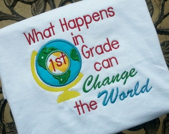 What Happens in 1st Grade Can Change the World Teacher or Student Shirt