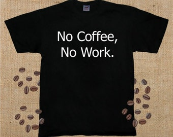 No Coffee, No Work, T-Shirt