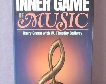 The Inner Game of Music by Barry Green, 1986, music book, psychology book, taoism book, gift for musician