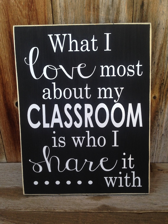 Classroom Design Quotes : What i love most about my classroom is who share it with