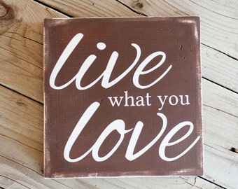 Live what you love wooden sign