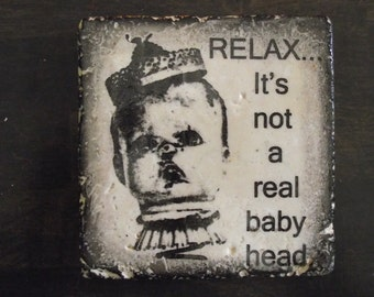 Coaster Set-Orignial RustyButtonStudio Relax... It's Not A Real Baby Head