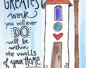 Greatest Work Done at Home Illustrated  Watercolor Print
