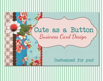 "Business Card Design ""Cute as a Button "" - Pre-made Vintage Floral Design"