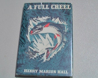 VINTAGE Fishing Book A Full Creel by Henry Marion Hall 1946