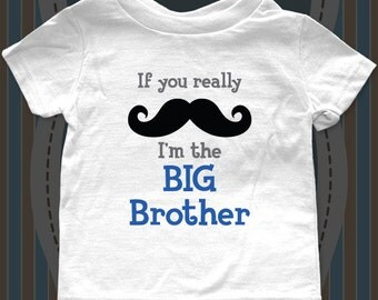 If you really Mustache I'm the BIG Brother Tee Shirt