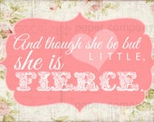 5x7 Art Print: And Though She Be But Little, She Is Fierce (shabby floral)