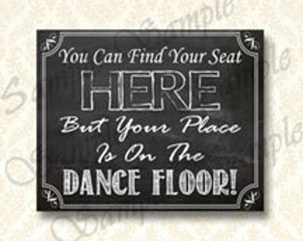 Wedding Sign You Can Find Your Seat Here But Your Place Is On The Dance Floor, Digital Download Printable Reception Seating Sign - 156