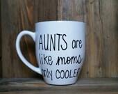 Aunts are like moms only cooler, aunt mug, best aunt ever, aunt gift, mug for aunt, gift for aunt