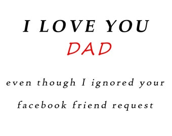 Humorous Funny Father's Day card, I love you without Facebook