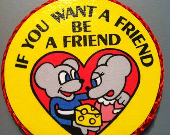 If You Want a Friend, Be a Friend-handmade magnet,1980's or early '90's