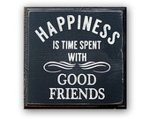 Happiness Is Time Spent With Good Friends -  distressed home decor, wall art,  painted wood sign, faith, rustic sign, friends, family, love