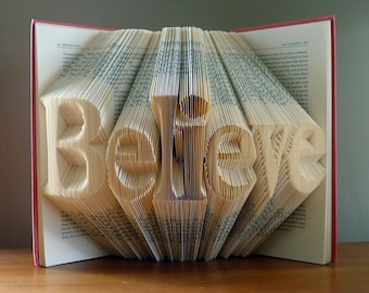 Folded Book Art - Home Decor -  Believe -  Unique Present - Book Lover - Inspirational Quote - Graduation -