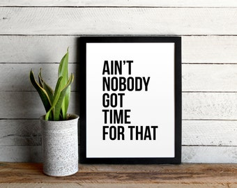 Ain't Nobody Got Time For That Poster • Funny Modern Typographic Print •Ain't Nobody Quote •Modern Wall Art •Custom Colors