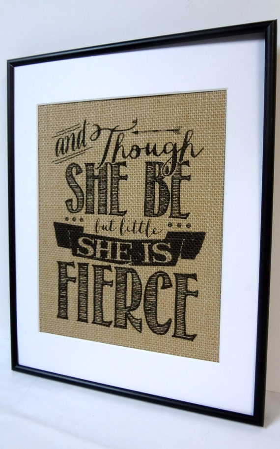 Burlap Print On Sale! And Though She Be Little She Is Fierce