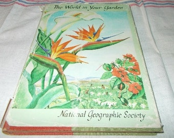 Vintage Book  c 1957 The World In Your Garden Colored Illustrations National Geographic Society Hard Cover  c 1957