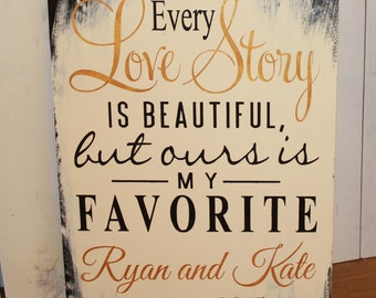 Every Love Story/is Beautiful/but ours is my FAVORITE Sign/Personalized/Wedding Sign/Names/Date/Reception Sign/Romantic Sign/U Choose Colors