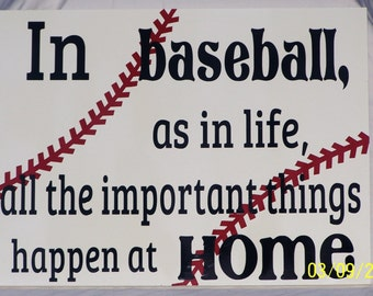 "Baseball, In Baseball, As In Life, All The Important Things Happen at Home, Sports Sign, Home Decor, Wood Sign, Vinyl Sign, Sized 12""x16"""