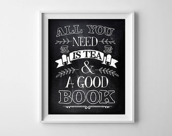 INSTANT DOWNLOAD Printable Digital file - All you need is tea and a good book - Typography - Chalkboard - Kitchen - SKU:574