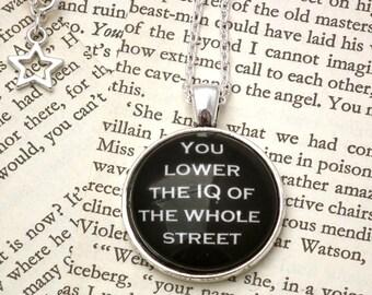 You Lower The IQ Of The Whole Street, Sherlock Quote Necklace, Pendant Necklace, Sherlock Jewellery, Sherlock Fandom, Sherlock Quote