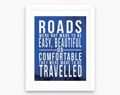 Roads Were Not Made to Be Easy Beautiful or Comfortable | White on Dark Blue Texture Typography Print | Travel Home Office Wall Art