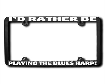 I'd Rather Be Playing The Blues Harp License Plate Frame (T) Made in USA