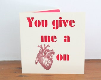 You Give me a heart on  - Papercut Valentine Anatomical heart card Greetings Card