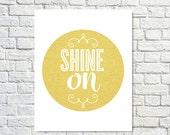 BUY 2 GET 1 FREE Typography Design, Typography Print, Gold White, Nursery Decor, Shabby Chic Decor, Inspirational Poster - Shine On