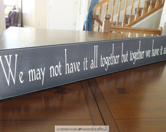 "We may not have it all together but together we have it all Wood Sign Signs with Sayings  5.5""x36"""