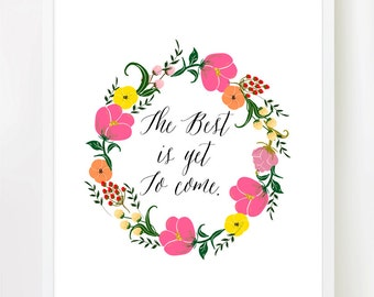 The Best Is Yet To Come - Inspiring Quote 8x10 inch on A4 Print Poster with gorgeous flower wreath.