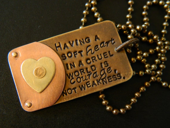 Having A Soft Heart In This Cruel World Is Courage Not: Soft Heart In A Cruel World Hand Metal Stamped Brass And