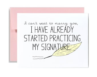Engagement card, Cant wait to marry you.  wedding, valentines day card. practicing my new signature
