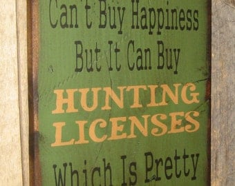 Money Can't Buy Happiness… But It Can Buy Hunting Licenses, Which Is Pretty Much The Same Thing, Antiqued, Wooden Sign